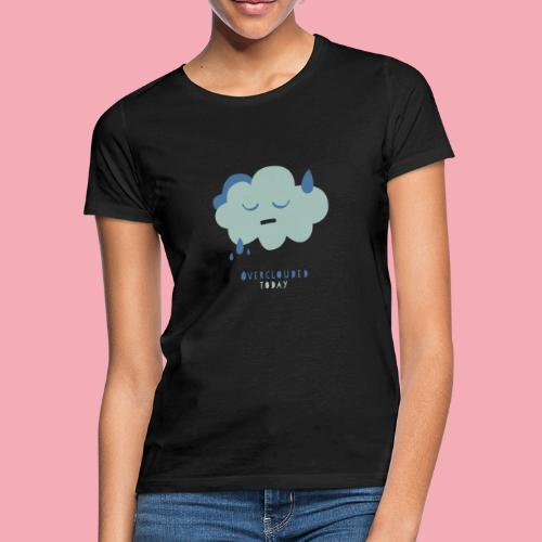 overclouded today - Frauen T-Shirt
