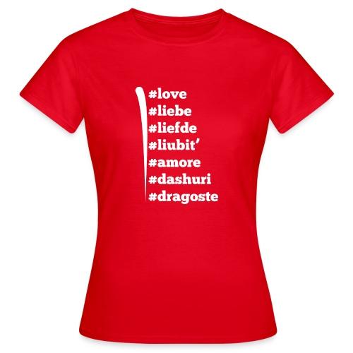 Love Liebe Liefde Liubit Amore Dashuri Dragoste - Frauen T-Shirt