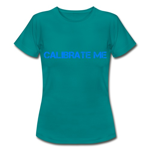 calibrate me - Women's T-Shirt