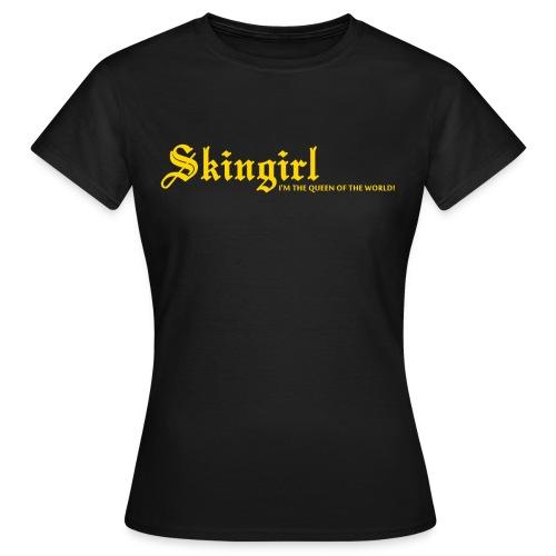 Skingirl QUEEN OF THE WORLD! - Frauen T-Shirt