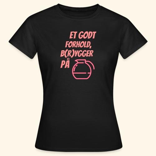 Et godt forhold, b(r)ygger på... - Dame-T-shirt