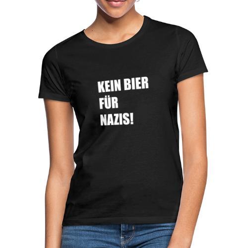 KEIN BIER FÜR NAZIS - Frauen T-Shirt