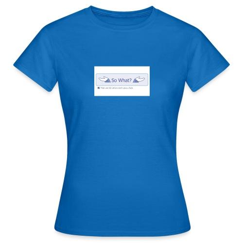 So What? - Women's T-Shirt