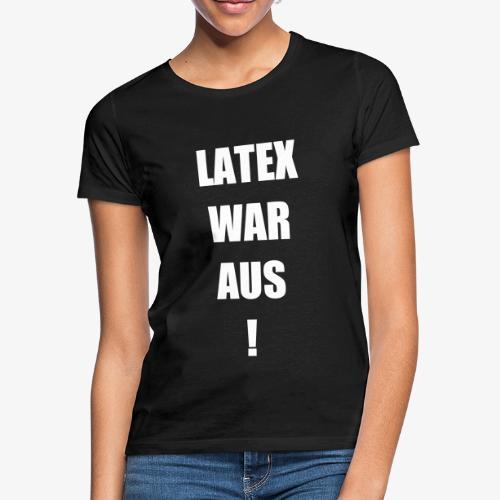 Latex war aus! - Frauen T-Shirt