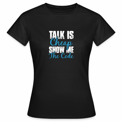 Talk is Cheap - Frauen T-Shirt