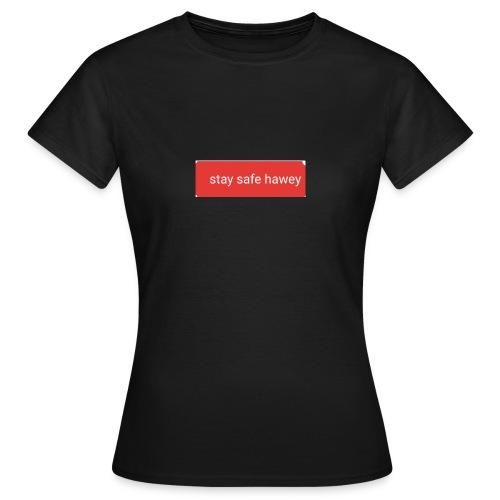 Stay safe hawey - Frauen T-Shirt