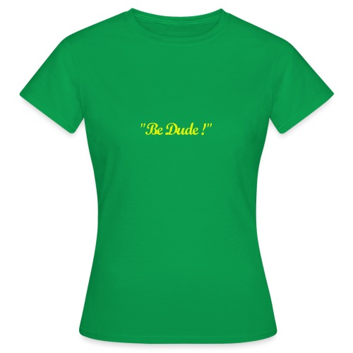 Be Dude ! (homme) - T-shirt Femme