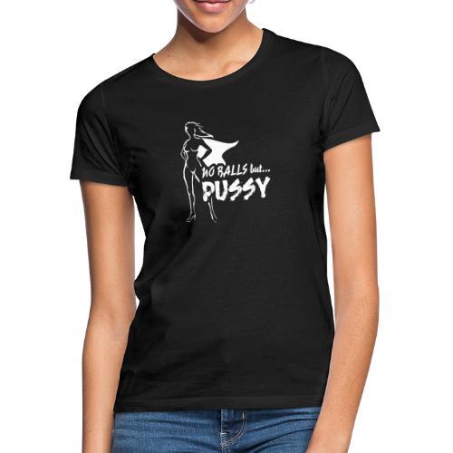 No Balls but... PUSSY - Naisten t-paita