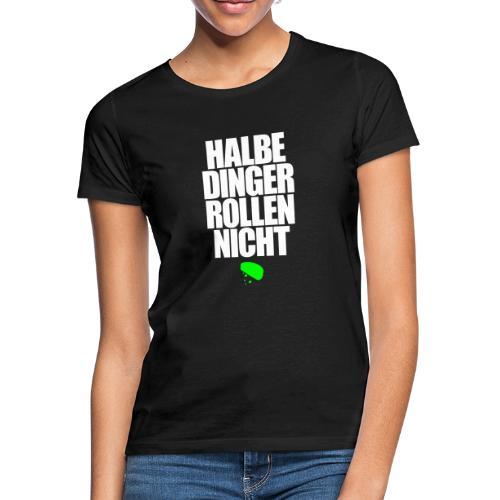 Halbe Dinger rollen nicht Techno Emma MDMA Teile - Frauen T-Shirt