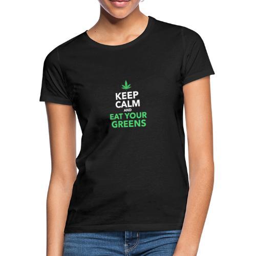 Keep Calm an Eat your greens - Frauen T-Shirt