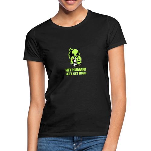 Hey Human! Let´s get high - Frauen T-Shirt
