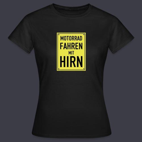 Motorrad Fahren mit Hirn - Frauen T-Shirt