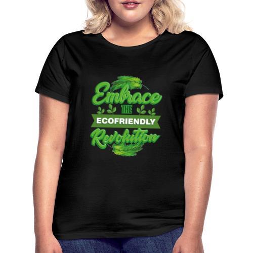 Embrace Eco Friendly Revolution - Women's T-Shirt