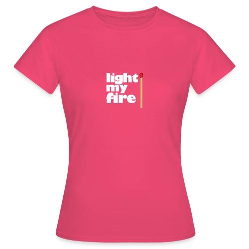 light my fire - Frauen T-Shirt