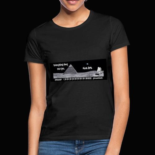Everything Is Lies!! Truth T-Shirts!! #WokeAF - Women's T-Shirt
