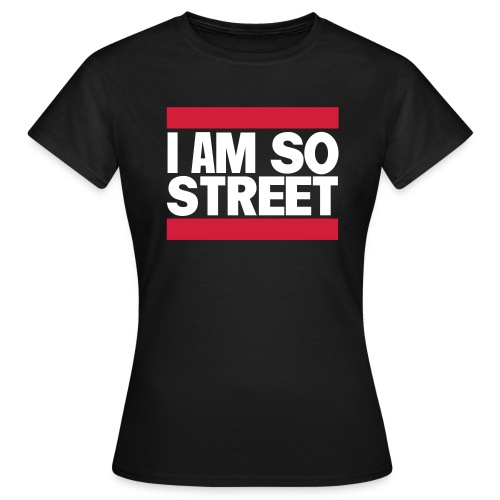 I am So Street - T-shirt Femme
