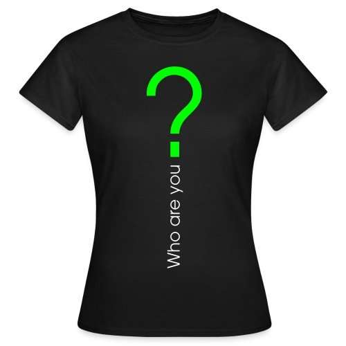 who are you front - Frauen T-Shirt