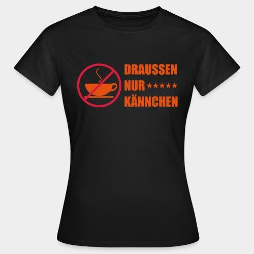 nur kaennchen - Frauen T-Shirt