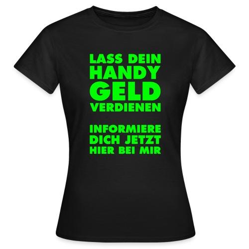 lass dein Handy geld verd - Frauen T-Shirt