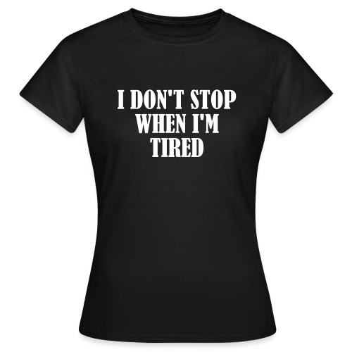 I Dont Stop When im Tired, Fitness, No Pain, Gym - Frauen T-Shirt