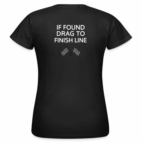 If found, drag to finish line - hardloopshirt - Vrouwen T-shirt