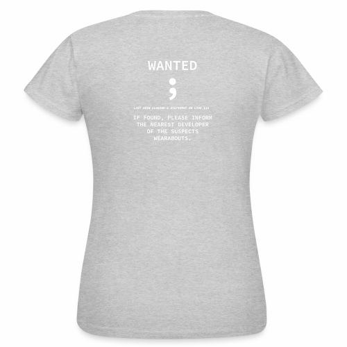 Wanted Semicolon - Programmer's Tee - Women's T-Shirt