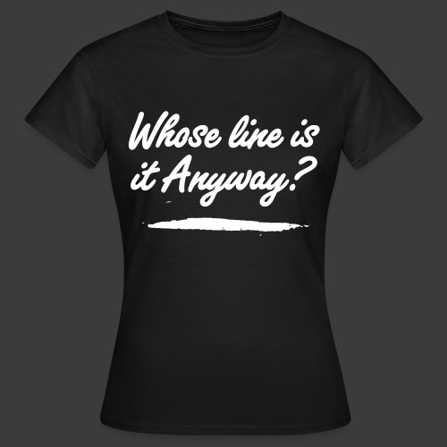 Whose Line? - Women's T-Shirt