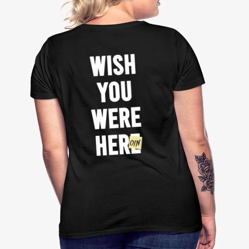 Wish You Were Here - Frauen T-Shirt