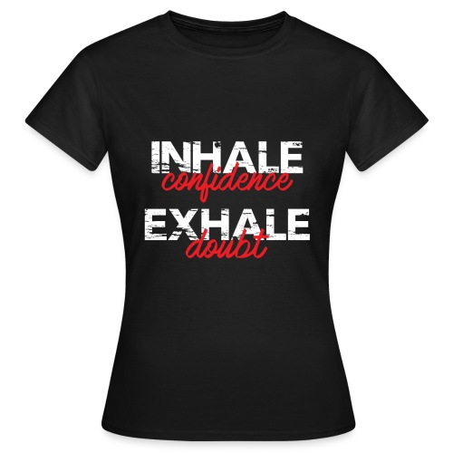 Inhale Confidence white - Women's T-Shirt