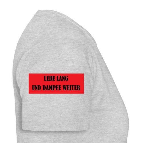 LEBE LANG UND DAMPFE WEITER - Frauen T-Shirt