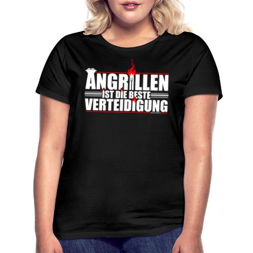 ANGRILLEN IST DIE BESTE VERTEIDIGUNG! - Frauen T-Shirt