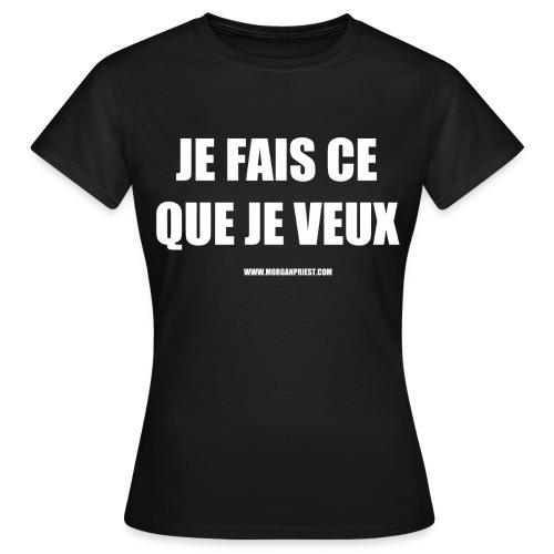 JE FAIS CE QUE JE VEUX - T-shirt Femme