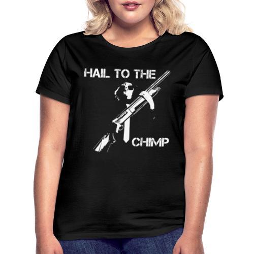 HAIL TO THE CHIMP - Women's T-Shirt