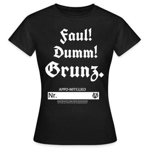 Faul! Dumm! Grunz. - APPD Mitglied - Frauen T-Shirt