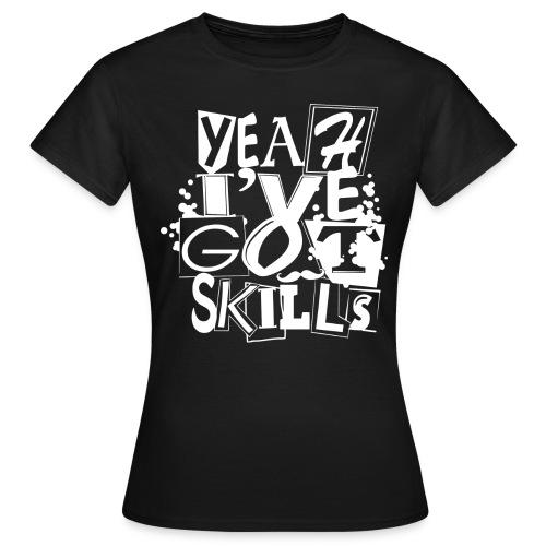 Yeah I ve got skills lite - Women's T-Shirt