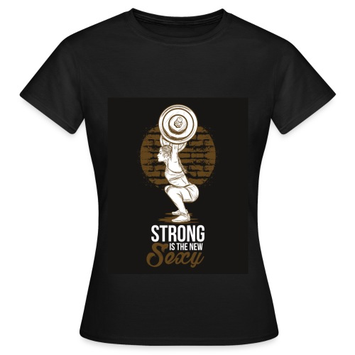 Strong is The New Sexy - Naisten t-paita