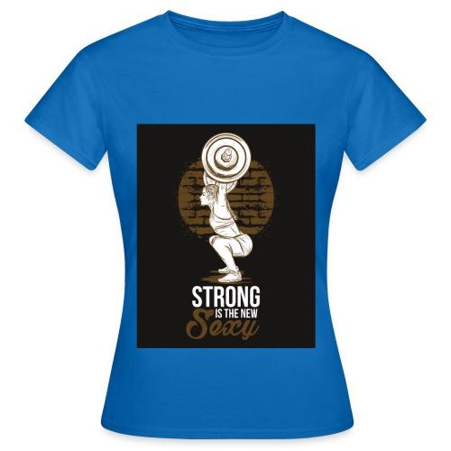 Strong is The New Sexy - Naisten t-paita