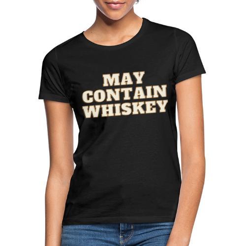 May contain whiskey - T-skjorte for kvinner