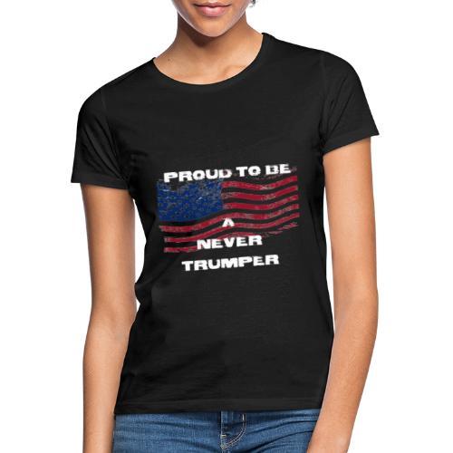 Proud To Be A Never Trumper - Women's T-Shirt