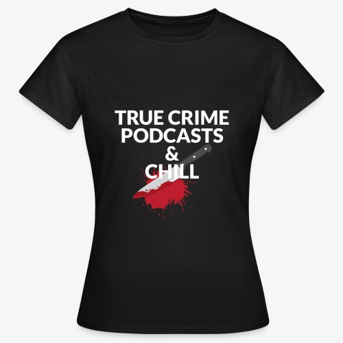 True crime podcasts and chill - Dame-T-shirt