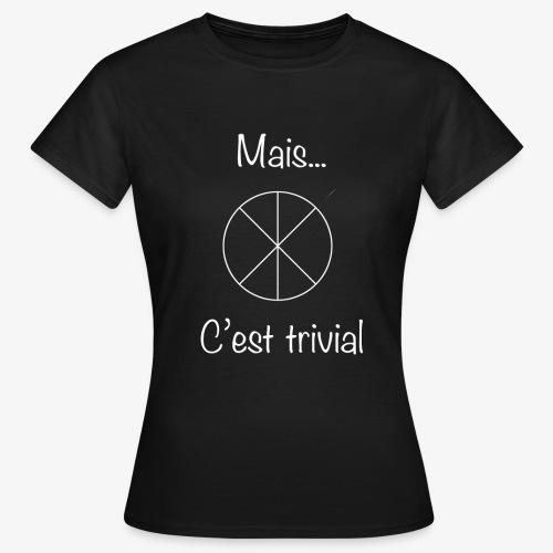 Mais...C'est trivial - Frauen T-Shirt