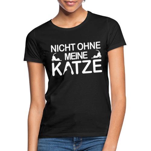 nicht ohne meine Katzen - Frauen T-Shirt