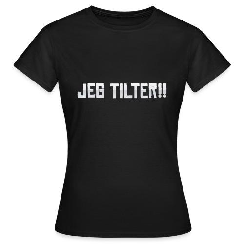 Jeg TILTER! - Dame-T-shirt