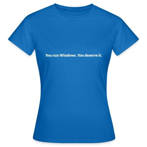You run Windows You deserve it - Dame-T-shirt