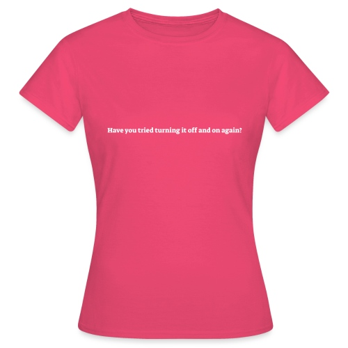 Have you tried turning it off and on again - Dame-T-shirt