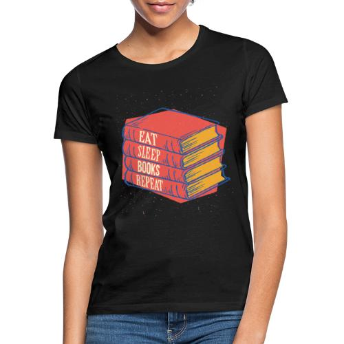 Eat Sleep Books Repeat - Frauen T-Shirt
