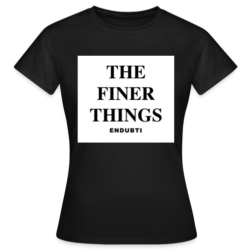 THE FINER THINGS by ENDUBTI - Vrouwen T-shirt