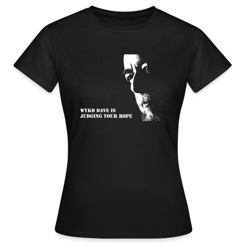 WykD Dave is judging your rope (light on dark) - Women's T-Shirt