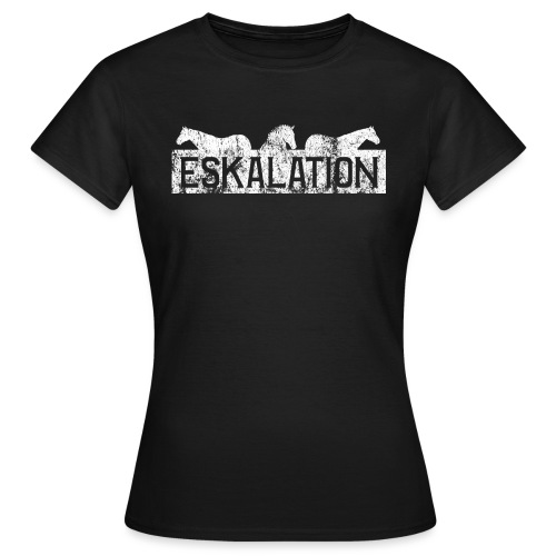 Eskalation - Frauen T-Shirt