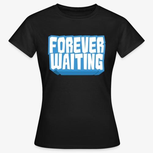 Forever Waiting - Women's T-Shirt
